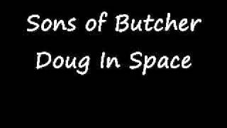 Watch Sons Of Butcher Doug In Space video