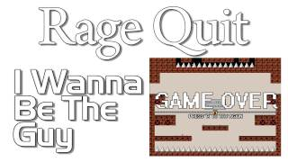 Rage Quit - I Wanna Be The Guy