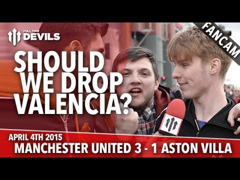 Should We Drop Valencia?   Manchester United 3 Aston Villa 1   FANCAM