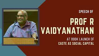 Prof R Vaidyanathan Speech at the Book Launch of 'Caste as Social Capital' in Mumbai