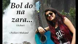 BOL DO NA ZARA   AZHAR   Emraan Hashmi, Nargis Fakhri   Female Cover by Pallavi Mukund