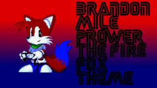 Brandon Mile Prower The Fire Fox Theme(Extended) =3