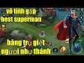 Liên Quân Mobile _ Vô Tình Gặp Best Superman Băng Trụ Giết Người Như Thánh | Và Cái Kết Bất Ngờ