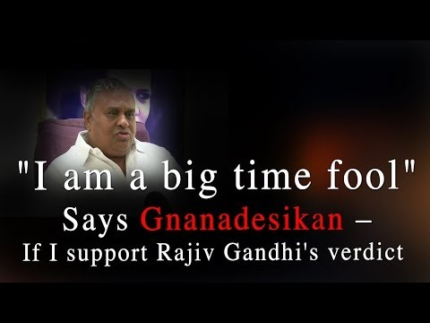 "If I support Rajiv Gandhi's murder victims ""I am a big time fool"" Gnanadesikan -RedPix 24x7"