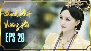 BẠCH PHÁT VƯƠNG PHI - TẬP 29 [FULL HD]   Phim Cổ Trang Hay Nhất   Phim Mới 2019