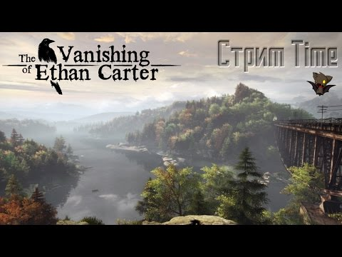Стрим Time - The Vanishing of Ethan Carter #2
