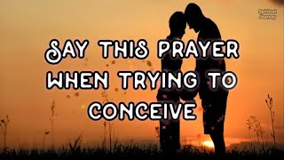 Say this Prayer when trying to conceive to receive blessings | A Woman's Prayer to get pregnant
