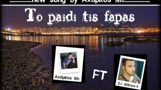 Axtipitos Mc  ft M@nos-X -To paidi tis fapas (new song)+Download Link