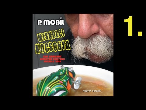 P.Mobil - Miskolci Kocsonya - CD1  (full Album) 2012