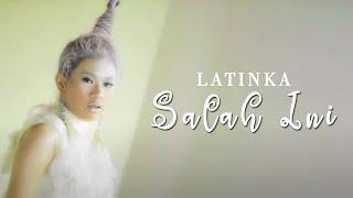 LATINKA - Salah Ini (Official Music Video Clip)