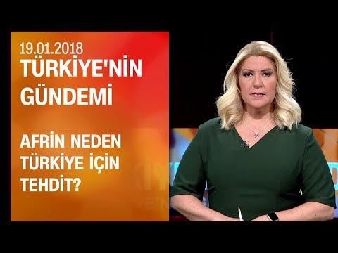 Afrin neden Türkiye için tehdit? - Türkiye'nin Gündemi 19.01. 2018 Cuma