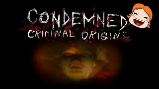 Condemned: Criminal Origins / I HIT HIM WITH A SIGN AND I DIED!?