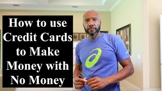 How I use Credit Cards to Make Money with No Money