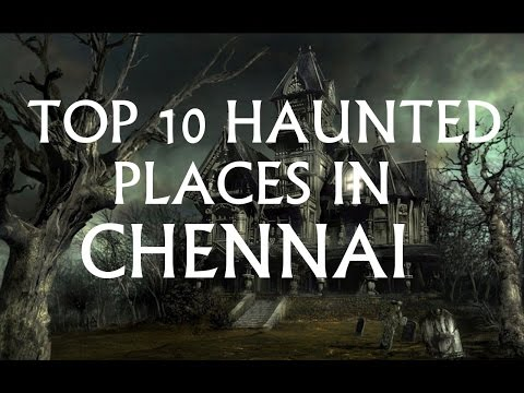 TOP 10 HAUNTED PLACES IN CHENNAI