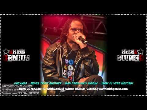 Chilando – Never Trust Another [bad Frequency Riddim] August 2014 | Reggae, Dancehall, Bashment