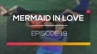 Mermaid In Love - Episode 19