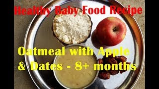 Healthy Baby Food Recipe - Weight Gaining Food - Oatmeal with Apple & Dates