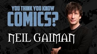 Neil Gaiman - You Think You Know Comics?