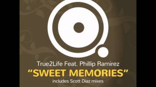 True2Life ft  Phillip Ramirez - Sweet Memories (Scott Diaz Flashback Mix)