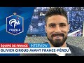 France: Olivier Giroud shares his thoughts ahead of France-Peru I FFF 2018
