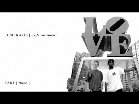 Josh Kalis: Life On Video - Part 3