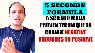 5 SECONDS FORMULA - A Scientifically Proven Technique To Change Negative Thoughts To Positive