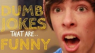 DUMB JOKES THAT ARE FUNNY!