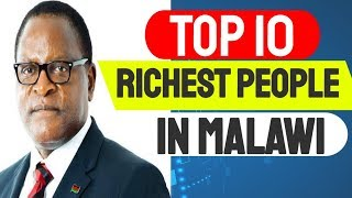 Richest Man in Malawi TOP 10