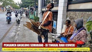 DI TINGGAL RABI Cover by Pengamen Angklung Jurnatan Semarang, MAENE APIK TENAN BROH