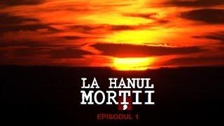 LA HANUL MORȚII, episodul UNU