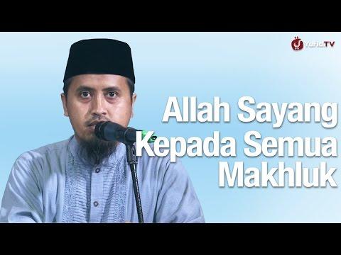 Allah Sayang Kepada Semua Makluk - Ustadz Abdullah Zaen, MA