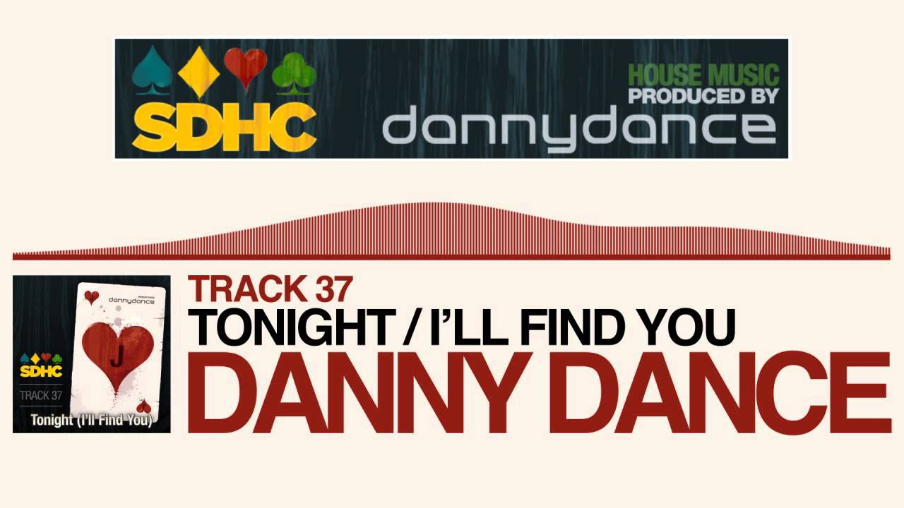 House music danny dance tonight i 39 ll find you sdhc for House music finder