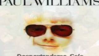 Despertandome  Solo, Paul Williams. (audio-Música)
