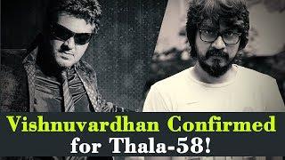 Vishnuvardhan Confirmed for Thala-58!