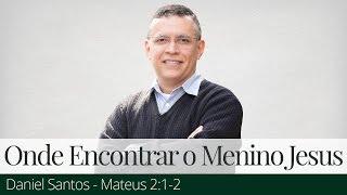 Onde Encontrar o Menino Jesus? - Daniel Santos