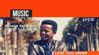 LYE.tv - Tedros Mengstu - Hakeye Kehenkka | ሓቀየ ከሐንቅቓ - New Eritrean Music 2017