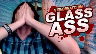 VÍDEO REACCIÓN: GLASS ASS