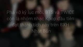 BTS, TWICE là nhóm nhạc Kpop đầu tiên đạt được kì tích này trên BXH Nhật Bản