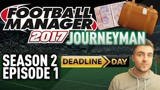 JOURNEYMAN FM SAVE!   THE NEW SEASON!! - EPISODE 1 - S2   FOOTBALL MANAGER 17 - FM17 SAVE!