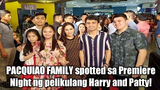 SPOTTED: PACQUIAO FAMILY dumalo sa Premiere Night ng Harry and Patty