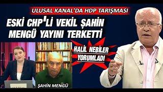 Eski CHP'li vekil Şahin Mengü yayını terketti: Halil Nebiler yorumladı
