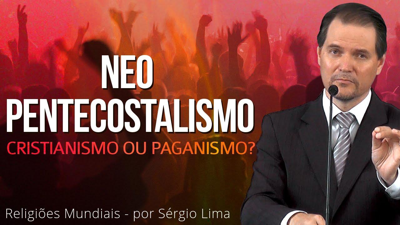 09. Neopentecostalismo - Cristianismo ou Paganismo? - Sérgio Lima