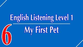 English Listening Level 1 - Lesson 6 - My First Pet