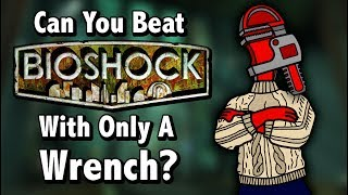 Can You Beat Bioshock With Only A Wrench?