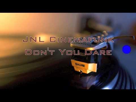JNL Cinemafunk - Don't You Dare