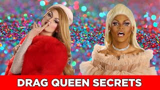 Drag Queens Reveal Secrets About Drag