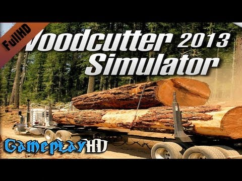 Woodcutter Simulator 2013 Gameplay (PC HD)
