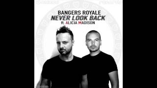 Bangers Royale ft. Alicia Madison - Never Look Back (Radio Edit)
