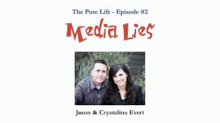 The Pure Life #2 - Media Lies (Jason & Crystalina Evert)