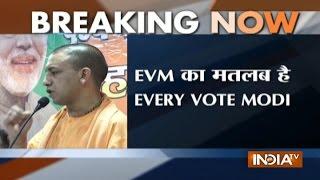 CM Adityanath slams Akhilesh, Kejriwal; says EVM means 'every vote for Modi'